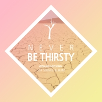 Never Be Thirsty [Digital Single]