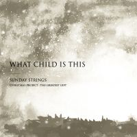 The Greatest Gift - What Child Is This